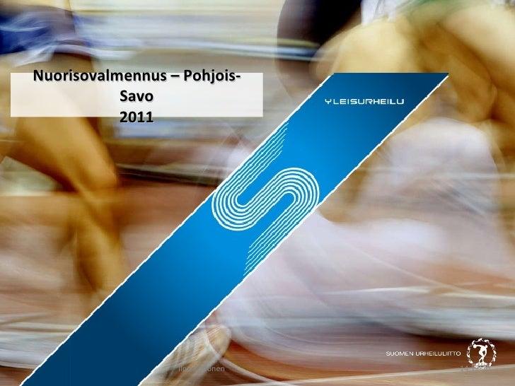 Nuorisovalmennus – Pohjois-Savo 2011 14.12.10 Ilpo Koponen