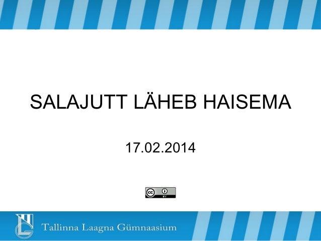 SALAJUTT LÄHEB HAISEMA 17.02.2014