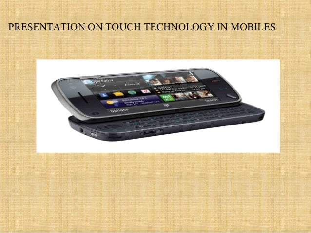 PRESENTATION ON TOUCH TECHNOLOGY IN MOBILES