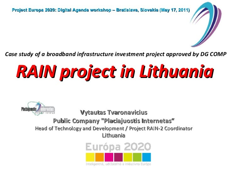 Case study of a broadband infrastructure   investment project approved by DG COMP RAIN project in Lithuania Vytautas Tvaro...