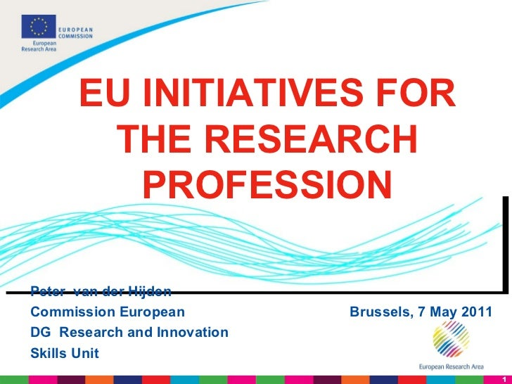 Peter  van der Hijden Commission European  Brussels, 7 May 2011 DG  Research and Innovation  Skills Unit EU INITIATIVES FO...