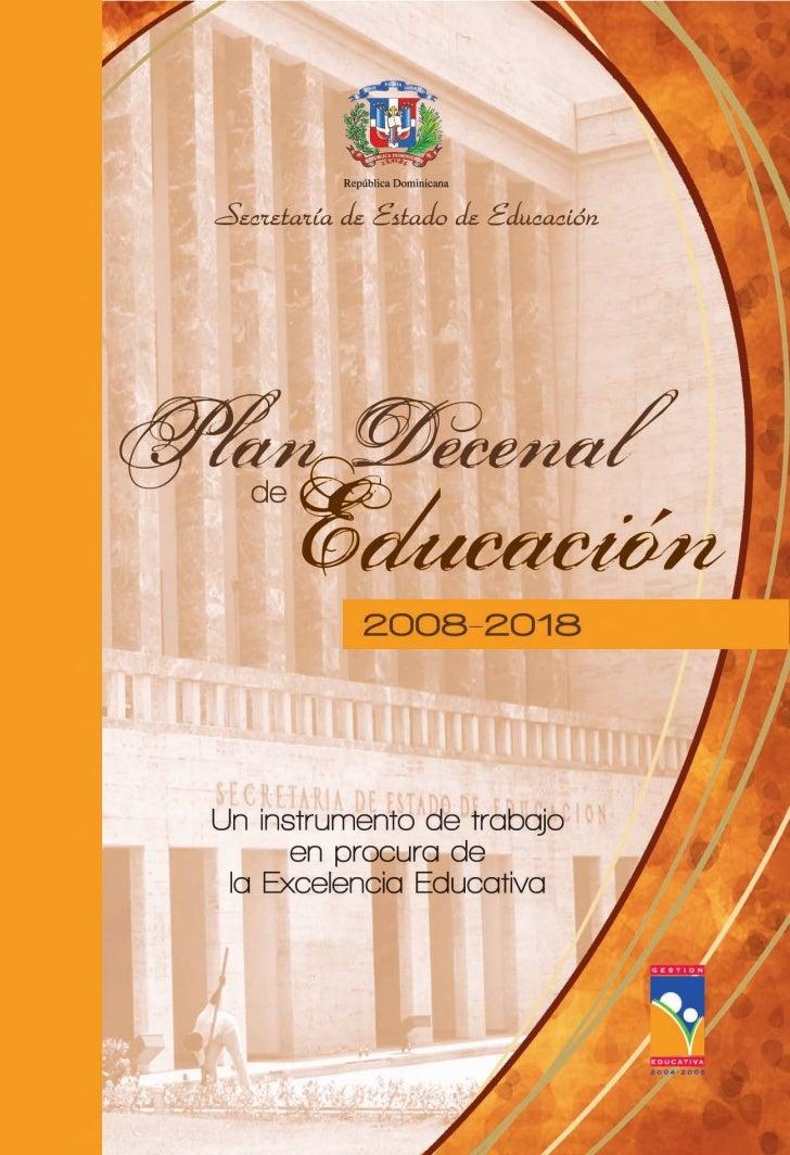 Plan Decenal de Educación      2008-2018   Un instrumento de trabajo enprocura de la excelencia educativa        Segunda e...