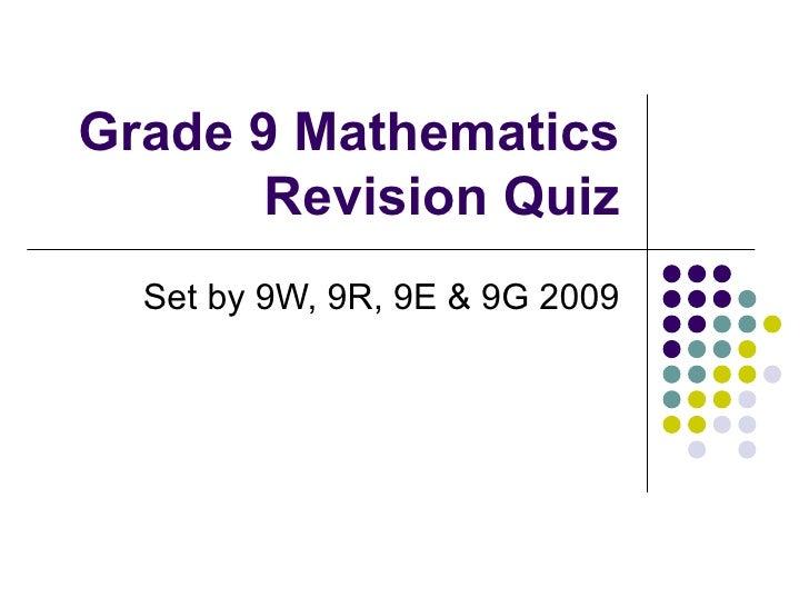 Grade 9 Mathematics Revision Quiz Set by 9W, 9R, 9E & 9G 2009