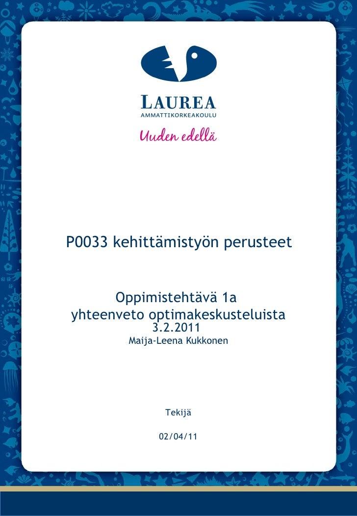 P0033 kehittämistyön perusteet Oppimistehtävä 1a  yhteenveto optimakeskusteluista  3.2.2011  Maija-Leena Kukkonen Tekijä