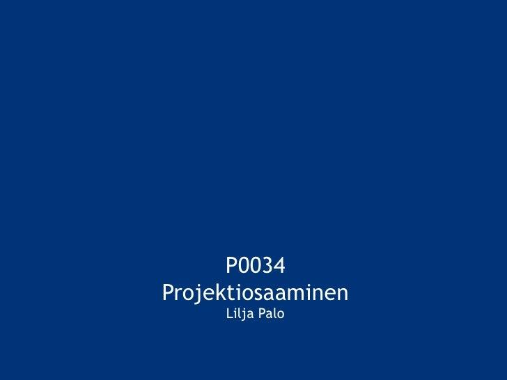 P0034 Projektiosaaminen Lilja Palo