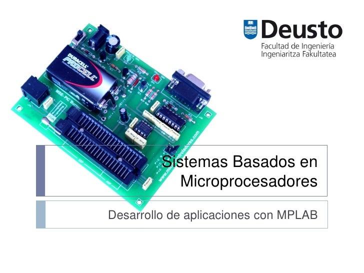 Sistemas Basados en            MicroprocesadoresDesarrollo de aplicaciones con MPLAB