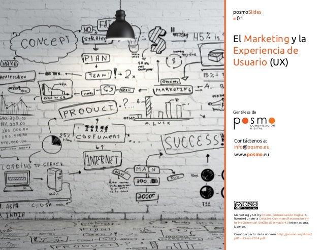 www.posmo.eu posmoSlides # 01 Gentileza de El Marketing y la Experiencia de Usuario (UX) Contáctenos a: info@posmo.eu Mark...