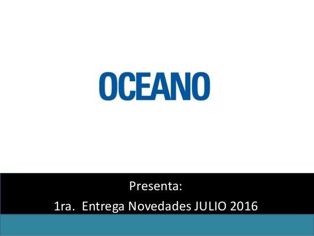 Presenta: 1ra. Entrega Novedades JULIO 2016