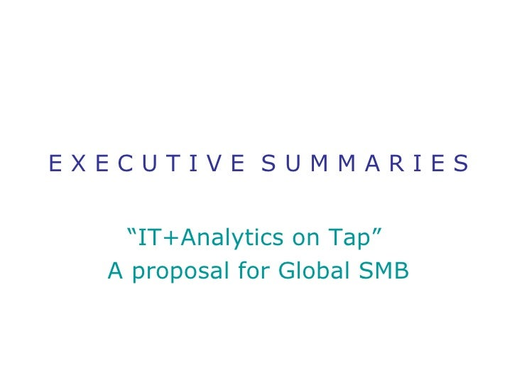 """E X E C U T I V E  S U M M A R I E S """" IT+Analytics on Tap""""  A proposal for Global SMB"""