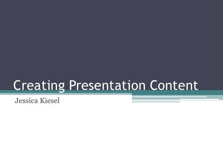Creating Presentation Content<br />Jessica Kiesel<br />