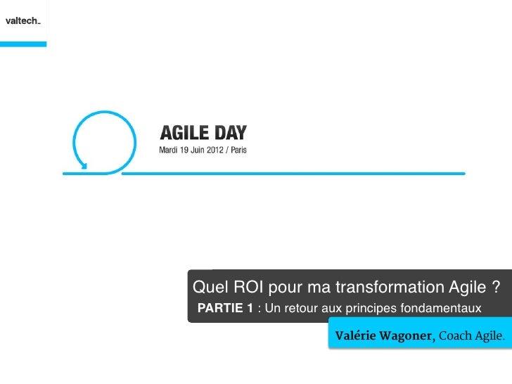 """Quel ROI pour ma transformation Agile ?PARTIE 1 : Un retour aux principes fondamentaux""""                       Valérie Wag..."""