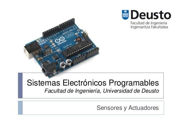 Sistemas Electrónicos Programables Facultad de Ingeniería, Universidad de Deusto Sensores y Actuadores