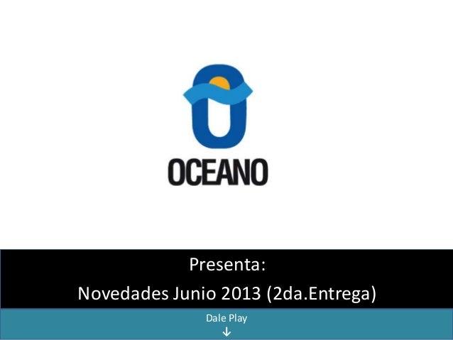 Presenta:Novedades Junio 2013 (2da.Entrega)Dale Play↓