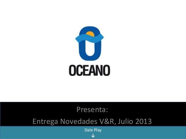 Presenta: Entrega Novedades V&R, Julio 2013 Dale Play ↓