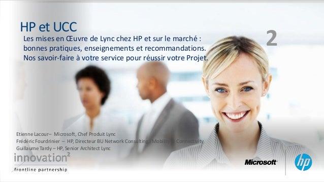 HP et UCC  Les mises en Œuvre de Lync chez HP et sur le marché : bonnes pratiques, enseignements et recommandations. Nos s...