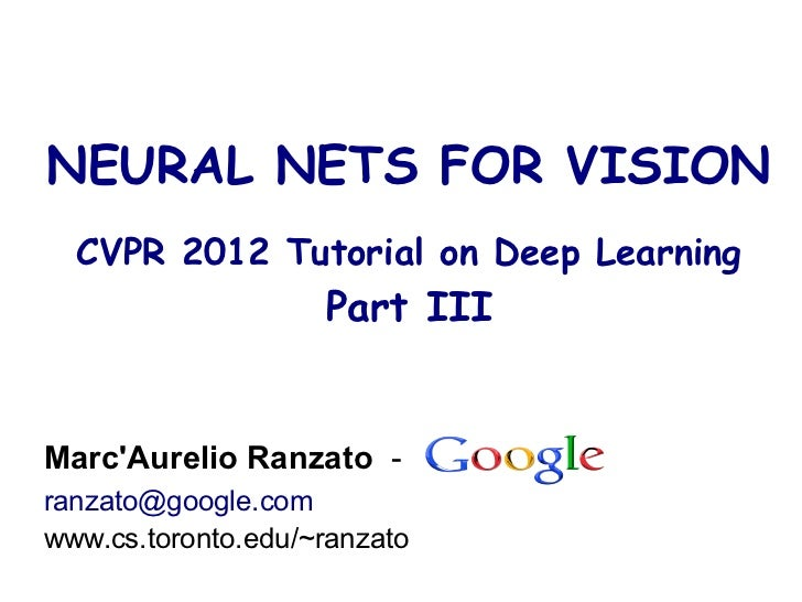 NEURAL NETS FOR VISION  CVPR 2012 Tutorial on Deep Learning                    Part IIIMarcAurelio Ranzato -ranzato@google...