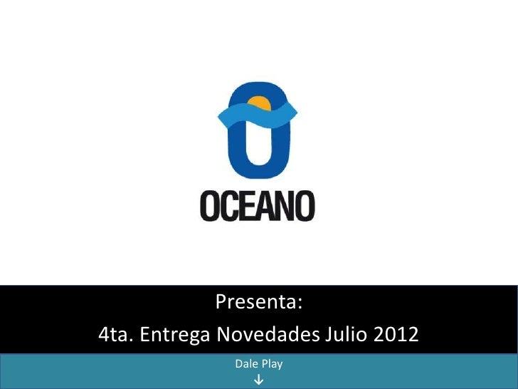 Presenta:4ta. Entrega Novedades Julio 2012              Dale Play                 ↓