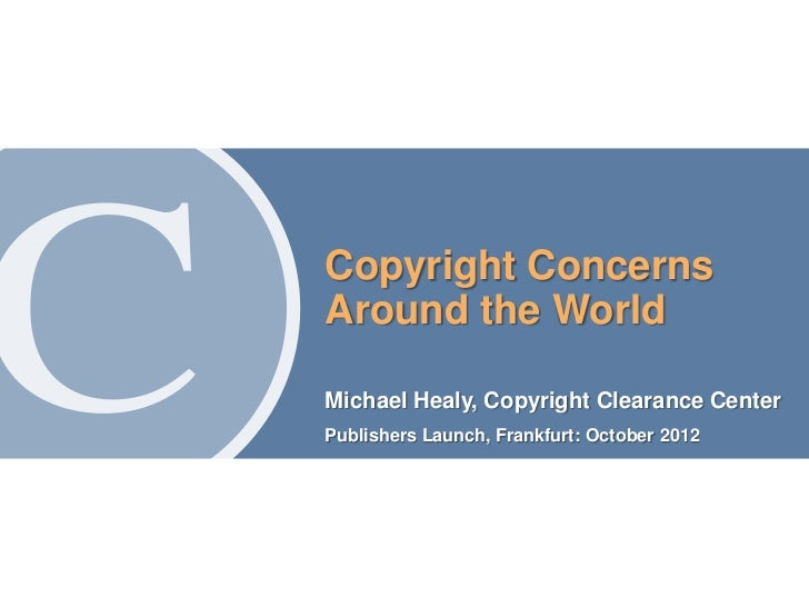 Copyright Concerns    Around the World    Michael Healy, Copyright Clearance Center    Publishers Launch, Frankfurt: Octob...