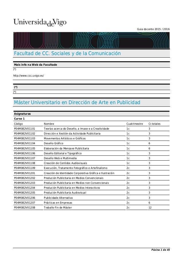 Guia docente 2015 / 2016 Facultad de CC. Sociales y de la Comunicación Mais info na Web da Facultade (*) http://www.csc.uv...
