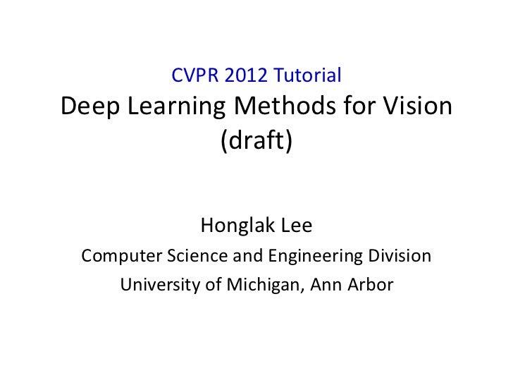 CVPR 2012 TutorialDeep Learning Methods for Vision             (draft)              Honglak Lee Computer Science and Engin...