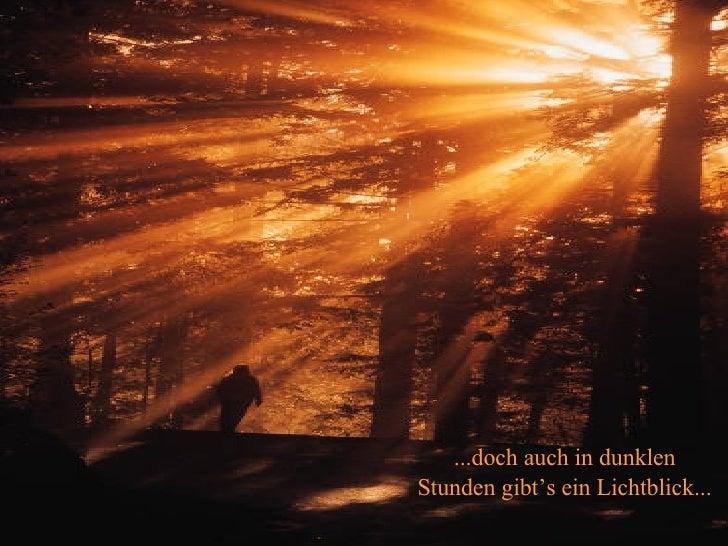 ...doch auch in dunklen Stunden gibt's ein Lichtblick...