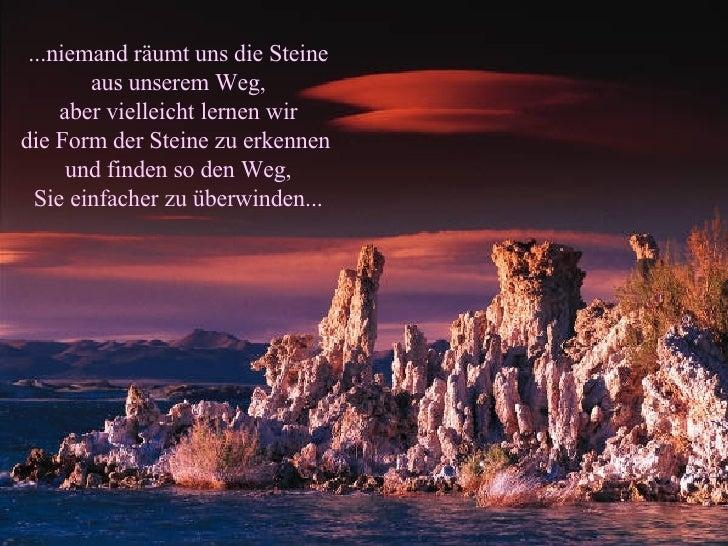 ...niemand räumt uns die Steine aus unserem Weg, aber vielleicht lernen wir die Form der Steine zu erkennen  und finden so...