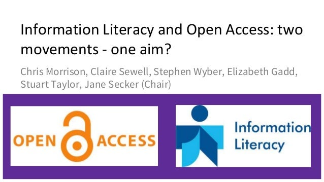 Information Literacy and Open Access: two movements - one aim? Chris Morrison, Claire Sewell, Stephen Wyber, Elizabeth Gad...