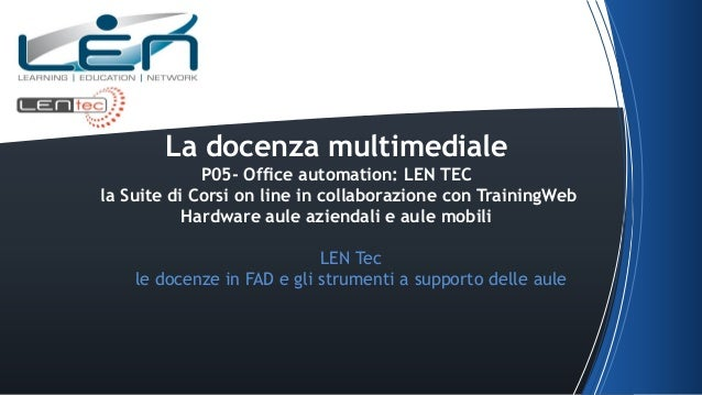 La docenza multimediale P05- Office automation: LEN TEC la Suite di Corsi on line in collaborazione con TrainingWeb Hardwa...