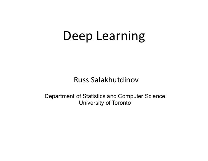 Deep	  Learning	  	            Russ	  Salakhutdinov	  Department of Statistics and Computer Science!            University...