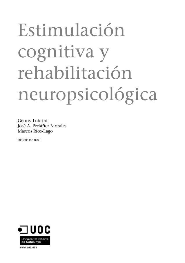 Estimulación cognitiva y rehabilitación neuropsicológica Genny Lubrini José A. Periáñez Morales Marcos Ríos-Lago P09/80548...