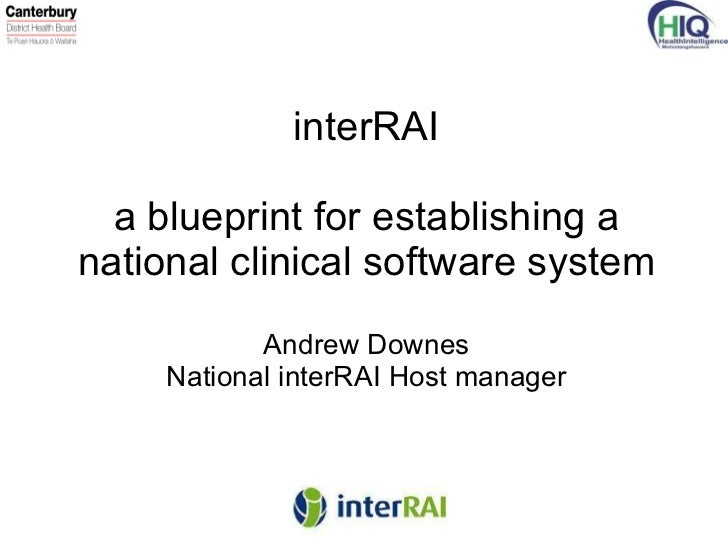 Interrai a blueprint for establishing a national clinical software s interrai a blueprint for establishing a national clinical software system andrew downes national interrai host manager malvernweather