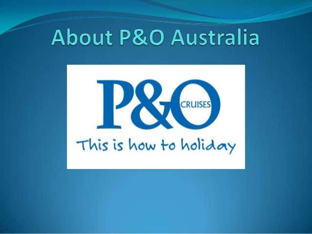 P&O Cruises Overview P&O Cruises Australia has the only cruising fleet permanently based in the Australian cruise market. ...