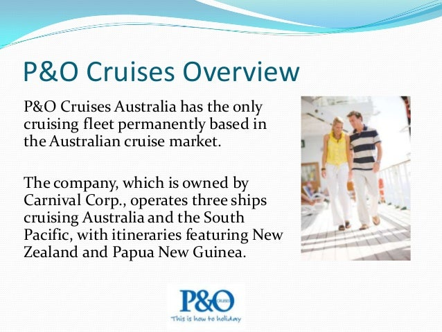 Cruise Line Overview P&O Cruises Australia's history dates back more than 75 years, and the P&O connection goes back even ...