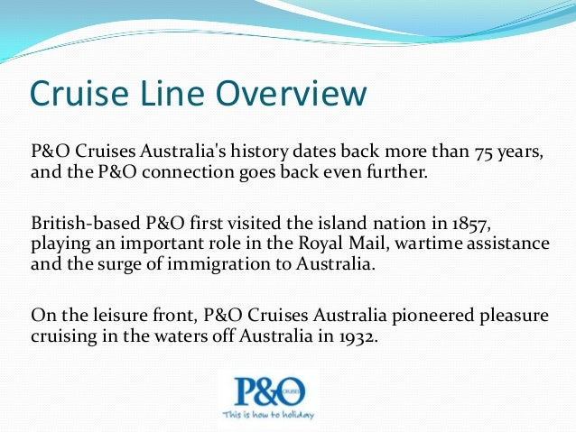 Cruise Line Overview The first cruise was with 23,000-ton liner Strathaird, which sailed from Sydney to Norfolk Island wit...