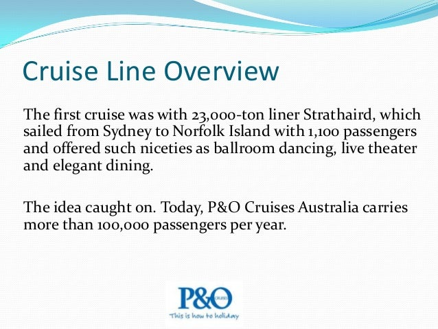 Cruise Line Overview P&O mostly sticks with what it knows -- Australia, New Zealand and the South Pacific -- and since the...