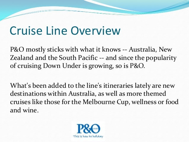 Onboard Experience P&O Australia offers a lively, mainstream experience with a friendly international crew that's used to ...