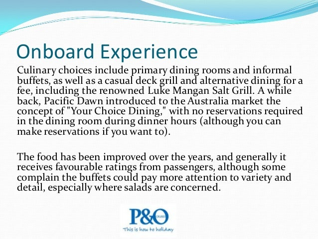 Onboard Experience Onboard activities both day and night are far ranging, and they include fitness classes, cooking demons...