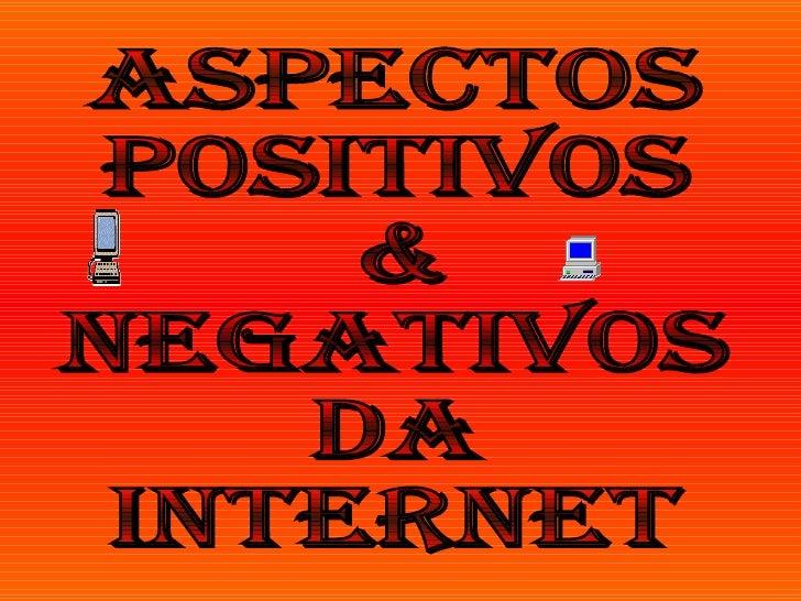 Aspectos P0sitiv0s & Negativ0s da  Internet