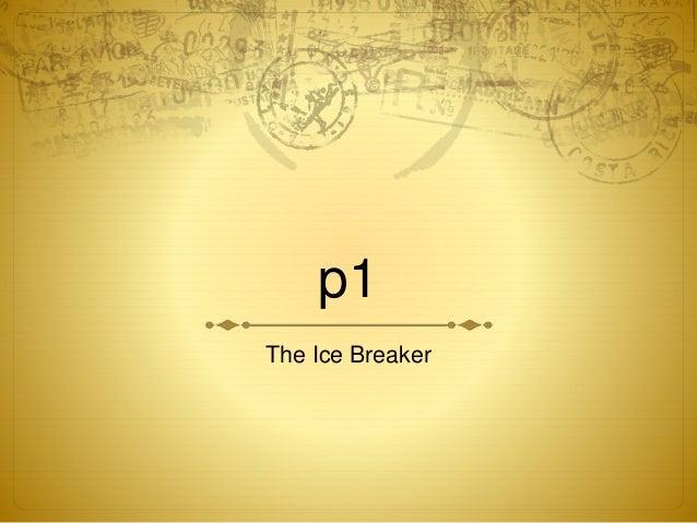p1 The Ice Breaker