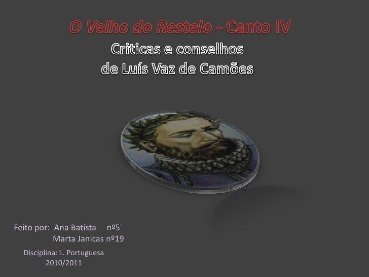 O Velho do Restelo - Canto IV<br />Criticas e conselhos <br />de Luís Vaz de Camões<br />Feito por:  Ana Batista     nº5<b...