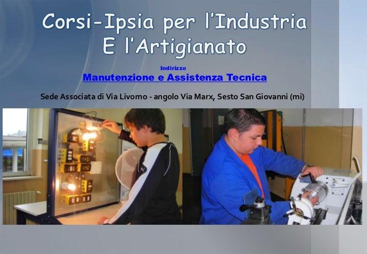 Corsi-Ipsia per l'Industria <br />E l'Artigianato <br />Indirizzo<br />Manutenzione e Assistenza Tecnica<br />Sede Associa...