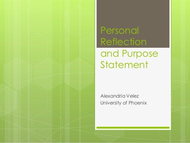 PersonalReflectionand PurposeStatementAlexandria VelezUniversity of Phoenix