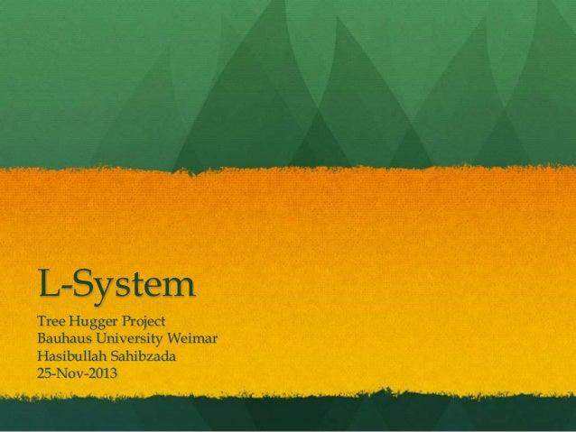 L-System Tree Hugger Project Bauhaus University Weimar Hasibullah Sahibzada 25-Nov-2013