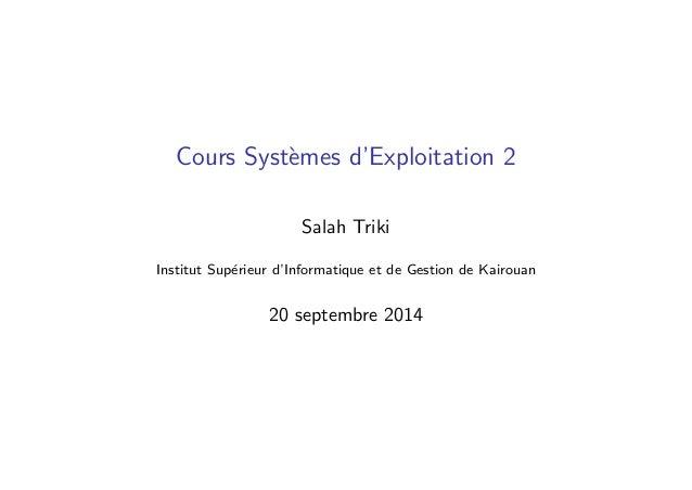Cours Syst`emes d'Exploitation 2 Salah Triki Institut Sup´erieur d'Informatique et de Gestion de Kairouan 20 septembre 2014