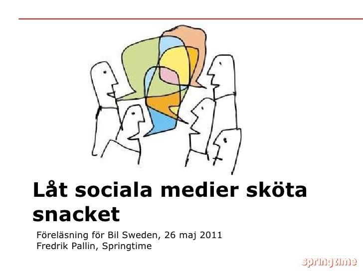 Låt sociala medier sköta snacket Föreläsning för Bil Sweden, 26 maj 2011 Fredrik Pallin, Springtime