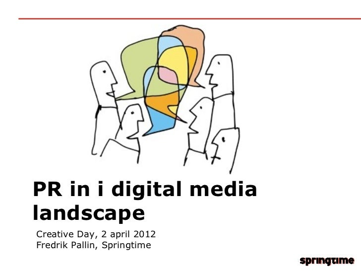 PR in i digital medialandscapeCreative Day, 2 april 2012Fredrik Pallin, Springtime
