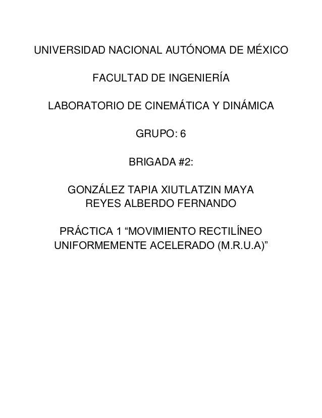 UNIVERSIDAD NACIONAL AUTÓNOMA DE MÉXICO FACULTAD DE INGENIERÍA LABORATORIO DE CINEMÁTICA Y DINÁMICA GRUPO: 6 BRIGADA #2: G...