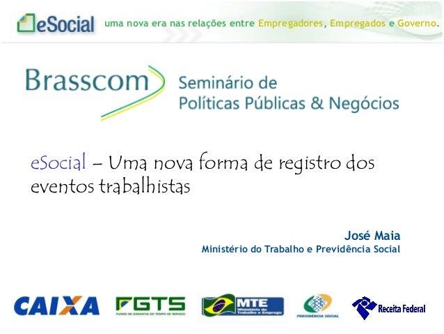 uma nova era nas relações entre Empregadores, Empregados e Governo. José Maia Ministério do Trabalho e Previdência Social ...