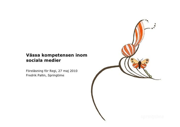 Vässa kompetensen inom sociala medier  Föreläsning för Regi, 27 maj 2010 Fredrik Pallin, Springtime