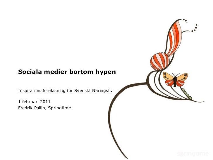 Sociala medier bortom hypen Inspirationsföreläsning för Svenskt Näringsliv 1 februari 2011 Fredrik Pallin, Springtime